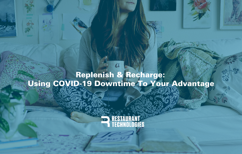 Recharge & Replenish: Using COVID-19 Downtime To Your Advantage