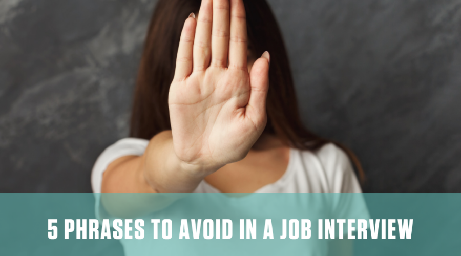 phrases to avoid in job interview
